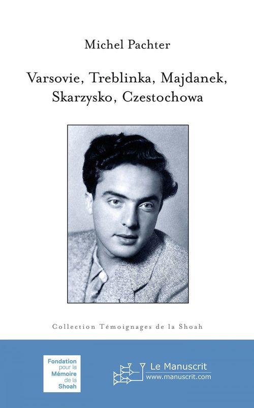 Varsovie, Treblinka,Majdanek, Skaryzko, Czestochowa  - Michel Pachter