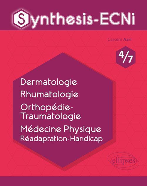 Synthesis-ECNi ; 4/7 ; dermatologie, rhumatologie, orthopédie-traumatologie, médecine physique, réadaptation-handicap