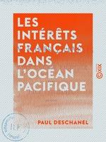 Vente EBooks : Les Intérêts français dans l'océan Pacifique  - Paul Deschanel