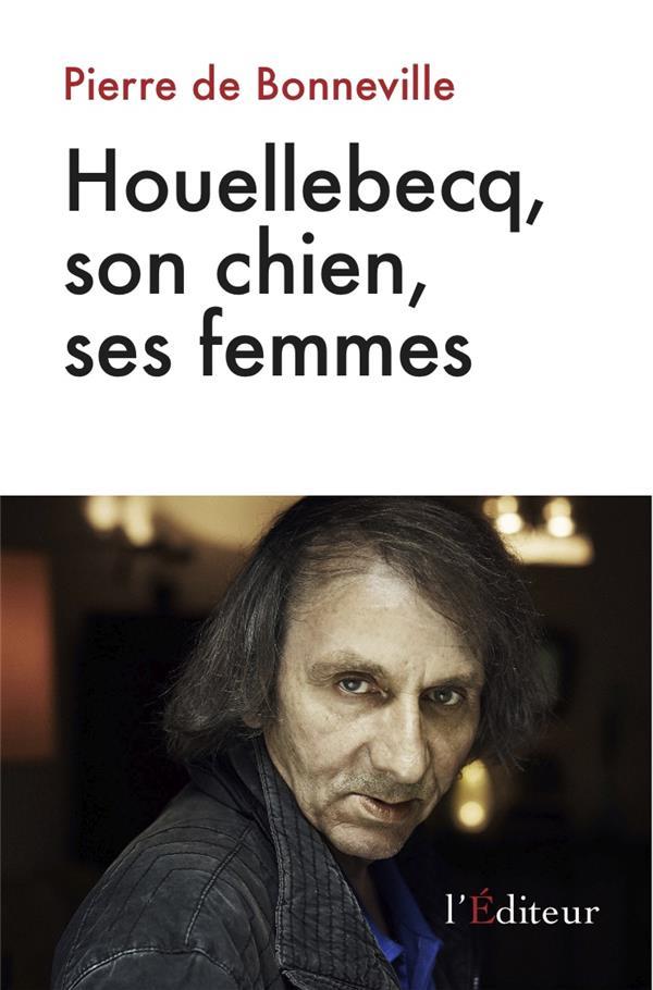 Houellebecq, son chien, ses femmes