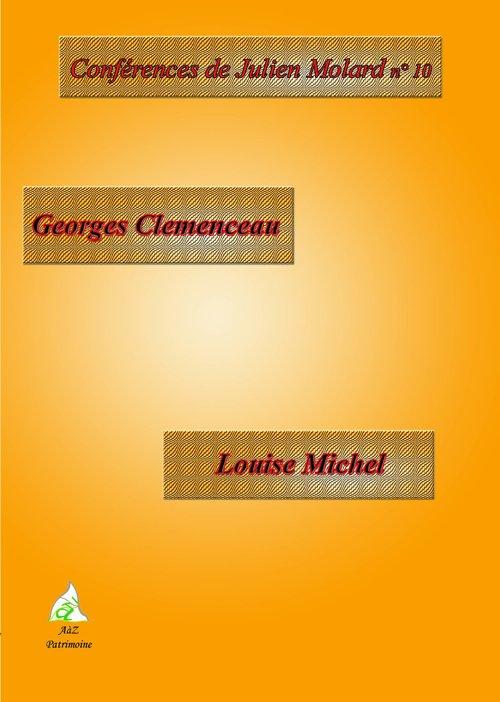 CONFERENCES DE JULIEN MOLARD T.10 ; Georges Clémenceau ; Louise Michel