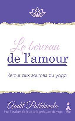 Le berceau de l'amour ; retour aux sources du yoga