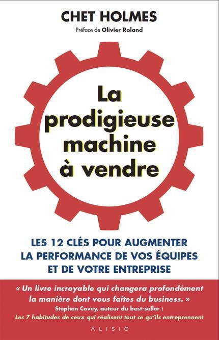 La prodigieuse machine à vendre ; les 12 clés pour augmenter la performance de votre entreprise
