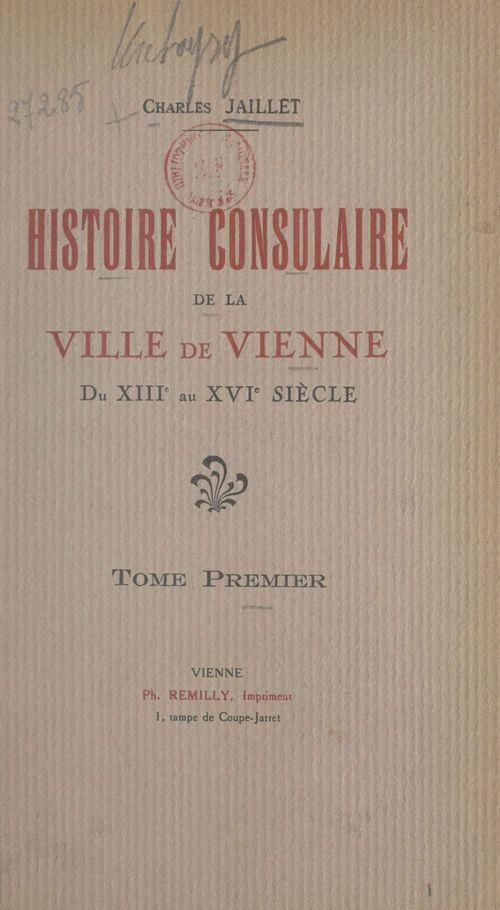 Histoire consulaire de la ville de Vienne du XIIIe au XVIe siècle (1)  - Charles Jaillet