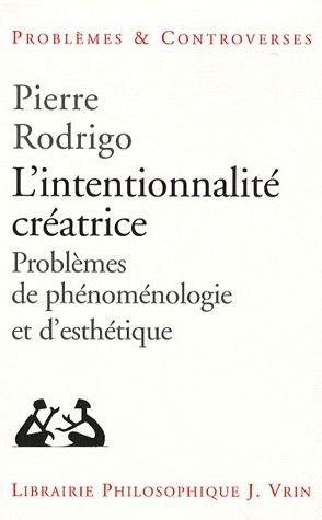L'intentionnalité créatrice ; problème de phénomenologie et d'esthétique