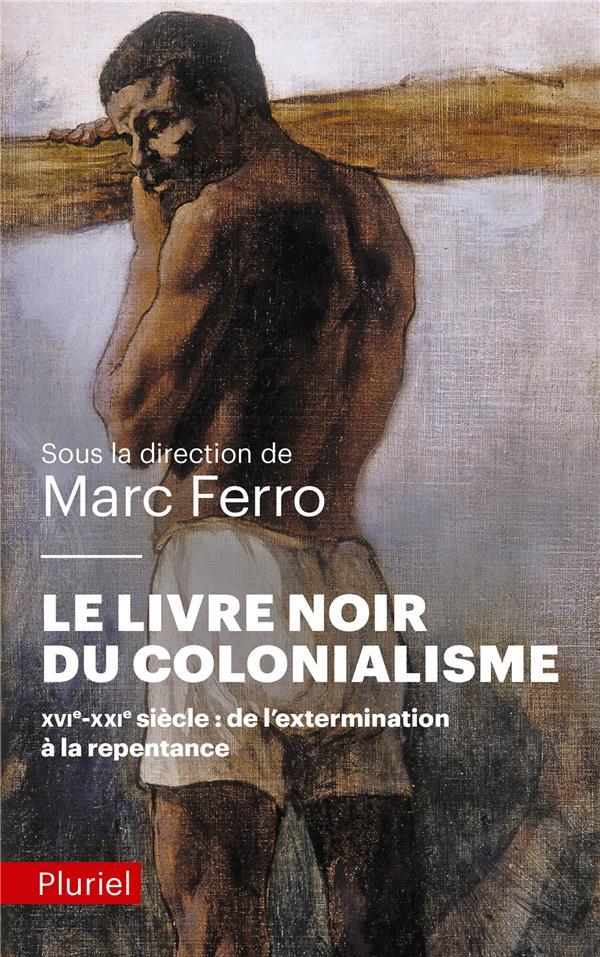 Le livre noir du colonialisme ; XVI-XXI siècle : de l'extermination à la repentance