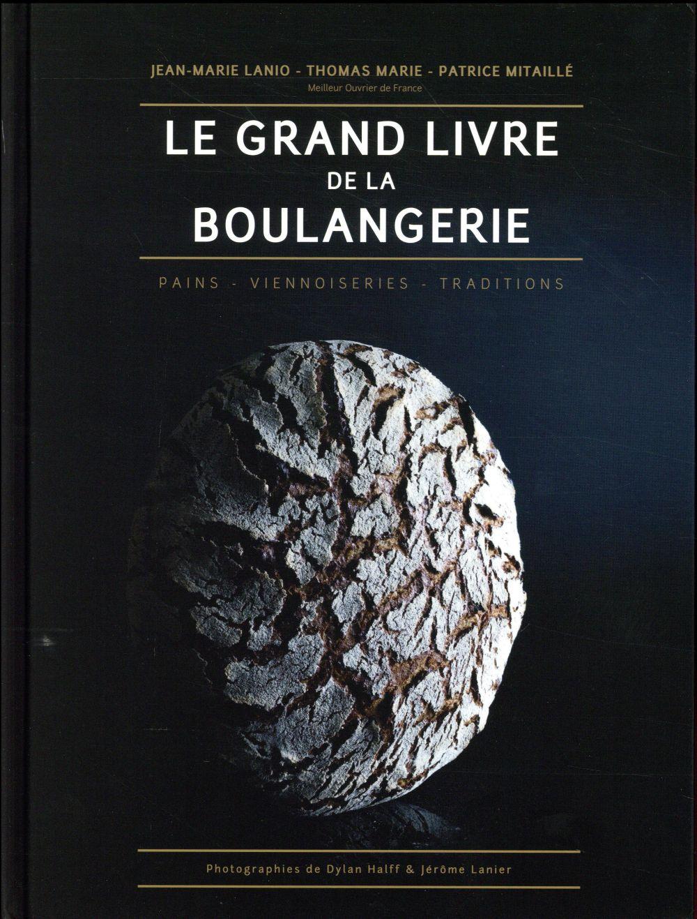 Le grand livre de la boulangerie ; pains, viennoiseries, traditions