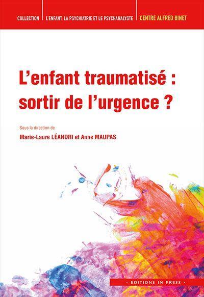 L'enfant, la psychiatrie et le psychanalyste ; l'enfant traumatise : sortir de l'urgence ?