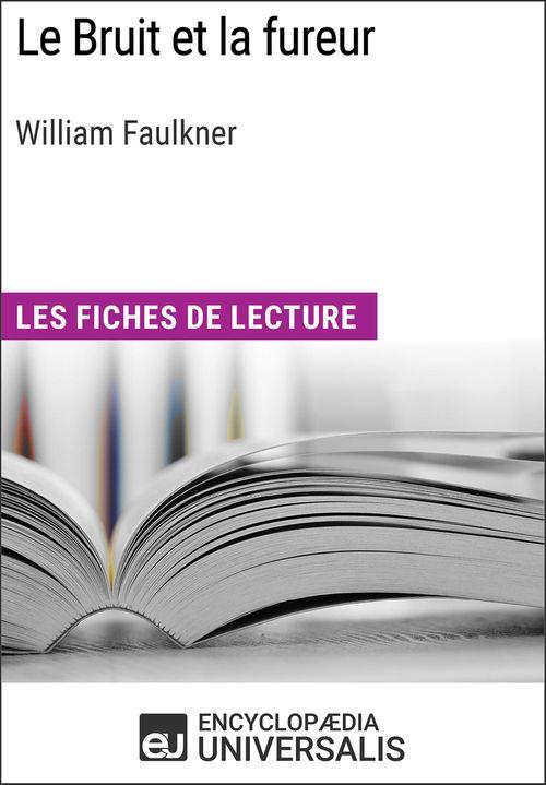 Le Bruit et la fureur de William Faulkner  - Encyclopædia Universalis  - Encyclopaedia Universalis