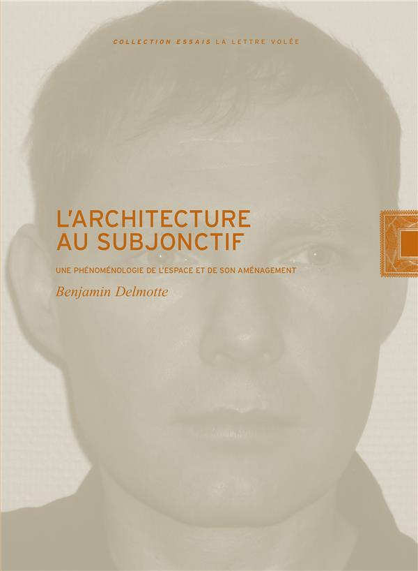 L'architecture au subjonctif ; une phénoménologie de l'espace et de son aménagement