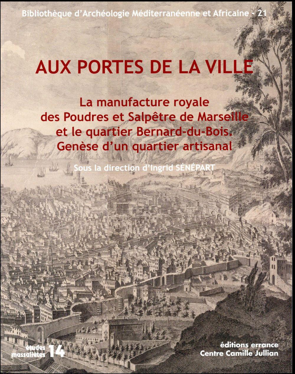 Aux portes de la ville ; la manufacture royale des Poudres et Salpêtre de Marseille et le quartier Bernard-du-Bois : genèse d'un quartier industriel