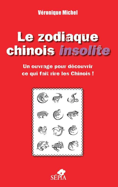 Le zodiaque chinois insolite ; un ouvrage pour découvrir ce qui fait rire les chinois !