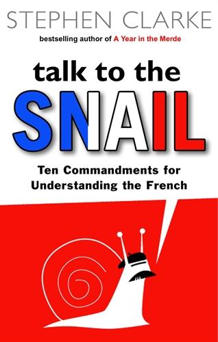 TALK TO THE SNAIL - TEN COMMANDMENTS FOR UNDERSTANDING THE FRENCH