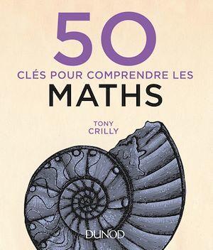 50 clés pour comprendre ; les maths (2e édition)