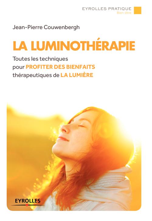 La luminothérapie ; toutes les techniques pour profiter des bienfaits thérapeutiques de la lumière