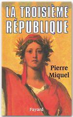 La Troisième République  - Pierre Miquel