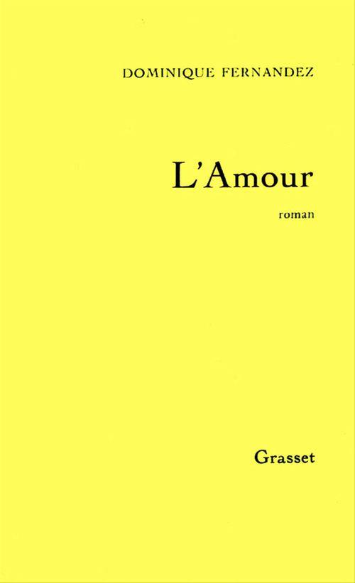 L'amour  - Dominique Fernandez  - Dominique Fernandez de l'Académie Française