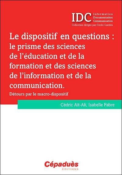 Le dispositif en questions : le prisme des sciences de l'éducation et de la formation et des sciences de l'information et de la communication