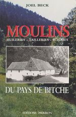 Moulins du pays de Bitche : huileries, tailleries, scieries