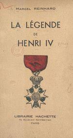 La légende de Henri IV  - Marcel Reinhard