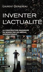 Inventer l'actualité  - Laurent GERVEREAU