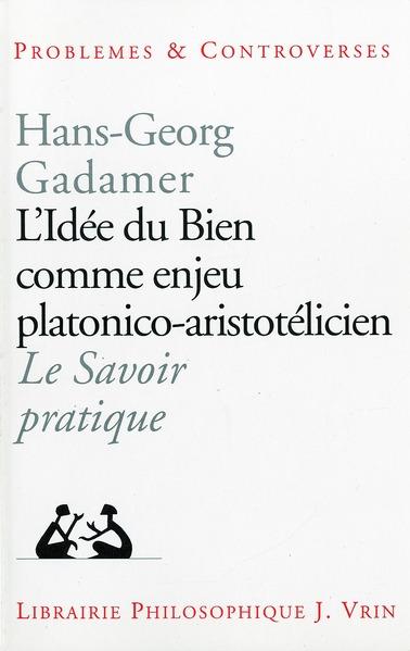 L'idée de bien comme enjeu platonico-aristotelicien ; le savoir pratique