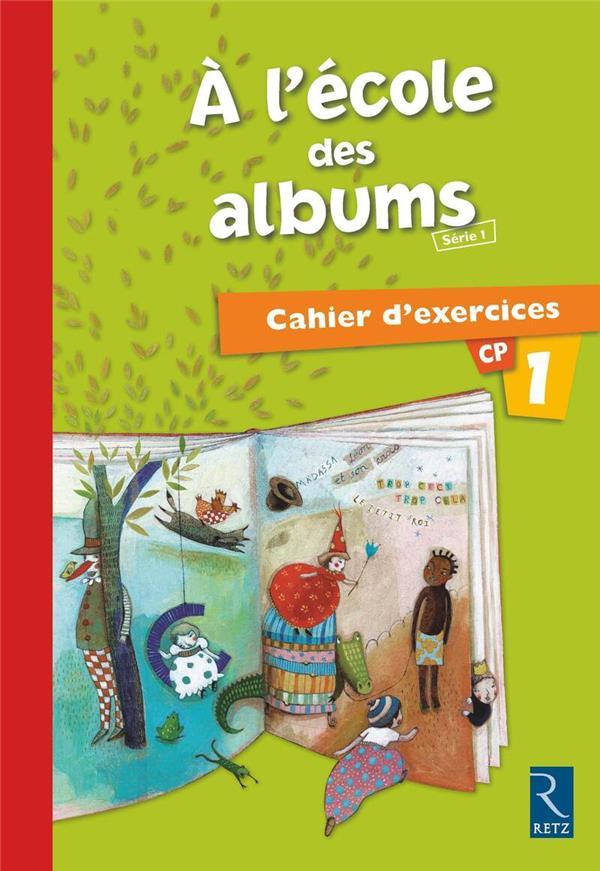 A L'Ecole Des Albums Cp - Serie 1; Cahier D'Exercices T.1