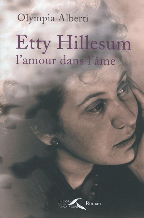 Etty Hillesum ; l'amour dans l'âme