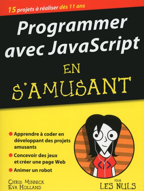 Programmer avec JavaScript en s'amusant pour les nuls