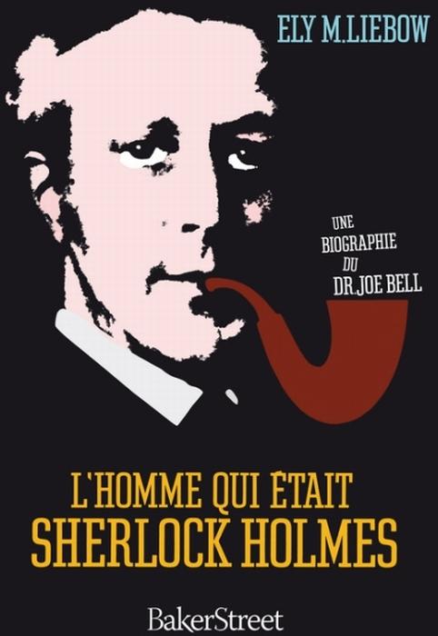 L'Homme Qui Etait Sherlock Holmes ; Une Biographie Du Docteur Joe Bell