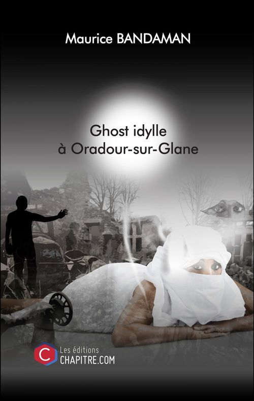Ghost idylle à Oradour-sur-Glane