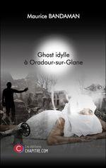 Ghost idylle à Oradour-sur-Glane  - Maurice Bandaman