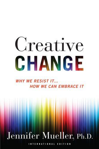 CREATIVE CHANGE - WHY WE RESIST IT... HOW WE CAN EMBRACE IT