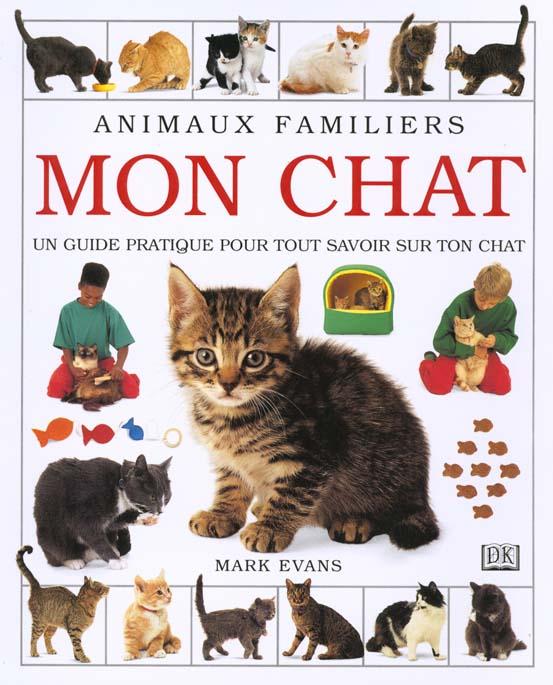 Mon chat ; guide pratique pour tout savoir sur ton chat