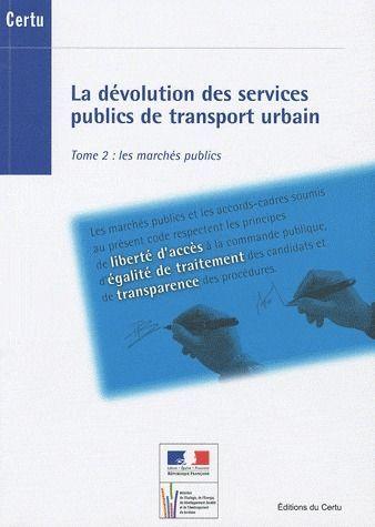 La dévolution des services publics de transport urbain t.2 ; les marchés publics