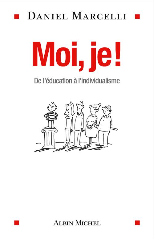 Moi, je ! ; de l'éducation à l'individualisme