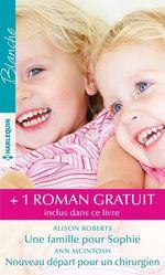 Vente EBooks : Une famille pour Sophie - Nouveau départ pour un chirurgien - Un médecin hors pair  - Alison Roberts - Melanie Milburne - Ann McIntosh