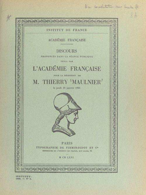 Discours prononcés dans la séance publique tenue par l'Académie française pour la réception de M. Thierry Maulnier, le jeudi 20 janvier 1966
