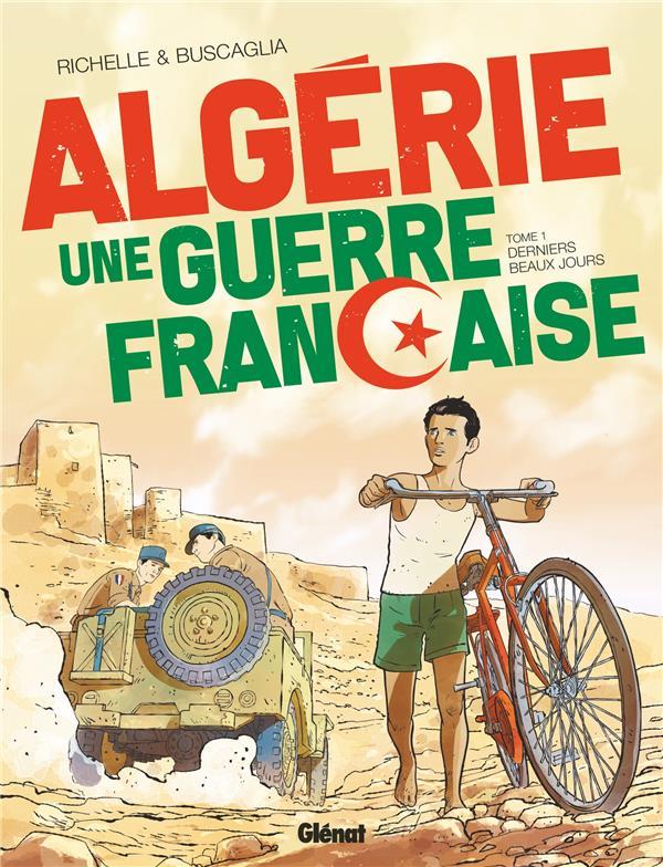 Algérie ; une guerre française T.1 ; derniers beaux jours