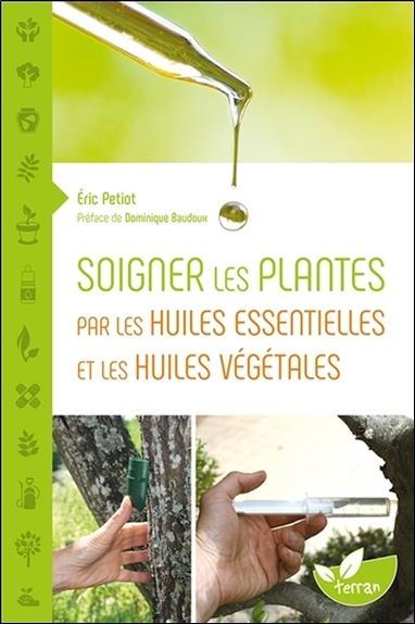 Soigner les plantes par les huiles essentielles et les huiles végétales ; une histoire naturelle