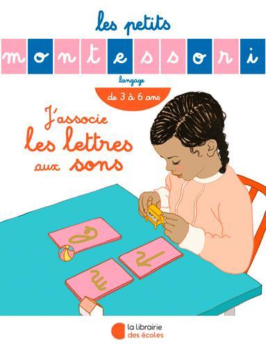 Les petits Montessori ; j'associe les lettres aux sons ; de 3 à 6 ans