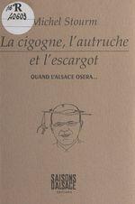 La cigogne, l'autruche et l'escargot : quand l'Alsace osera...