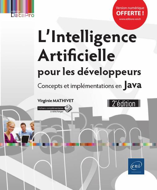 L'Intelligence Artificielle pour les développeurs ; concepts et implémentations en Java (2e édition)