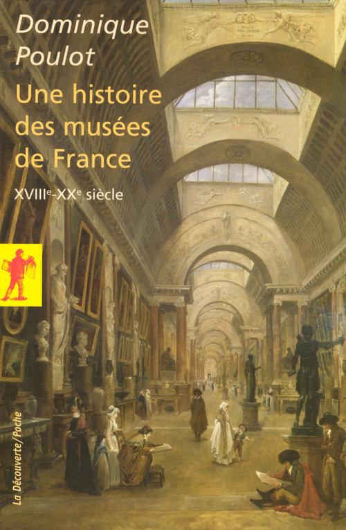 Une histoire des musées de France ; XVIIIe-XXe siècle