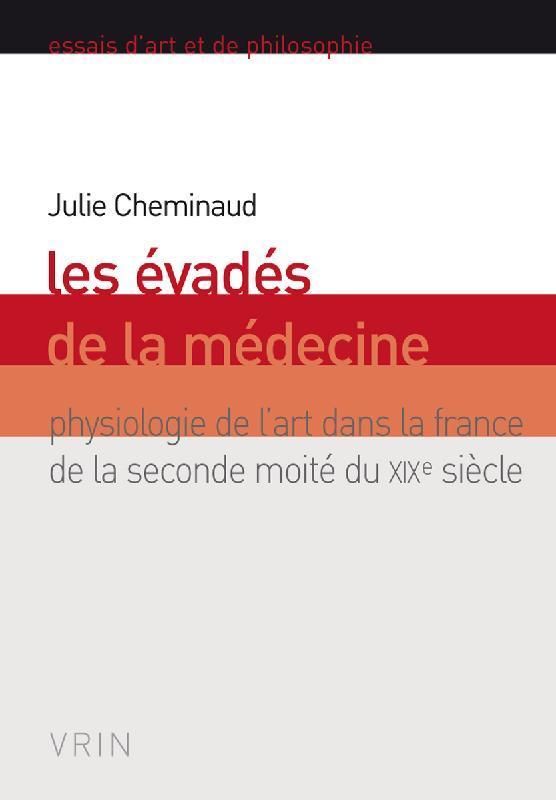 les évadés de la médecine ; physiologie de l'art dans la France de la seconde moité du XIXe siècle