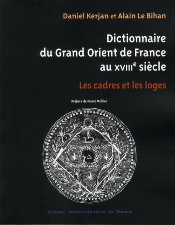 Dictionnaire du Grand Orient de France au XVIIIe siècle ; les cadres et les loges