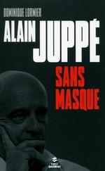 Vente Livre Numérique : Alain Juppé sans masque  - Dominique LORMIER
