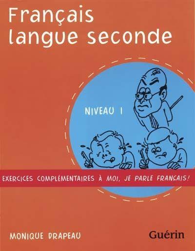Français langue seconde ; niveau 1 ; cahier d'exercices complémentaires à moi, je parle français !