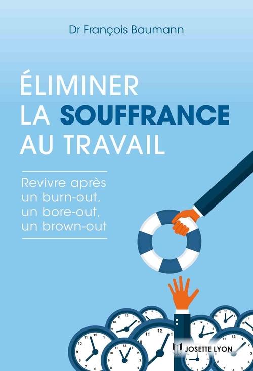 Éliminer la souffrance au travail  - François Baumann
