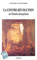 La contre-révolution ou l'histoire désespérante  - Gérard Gengembre
